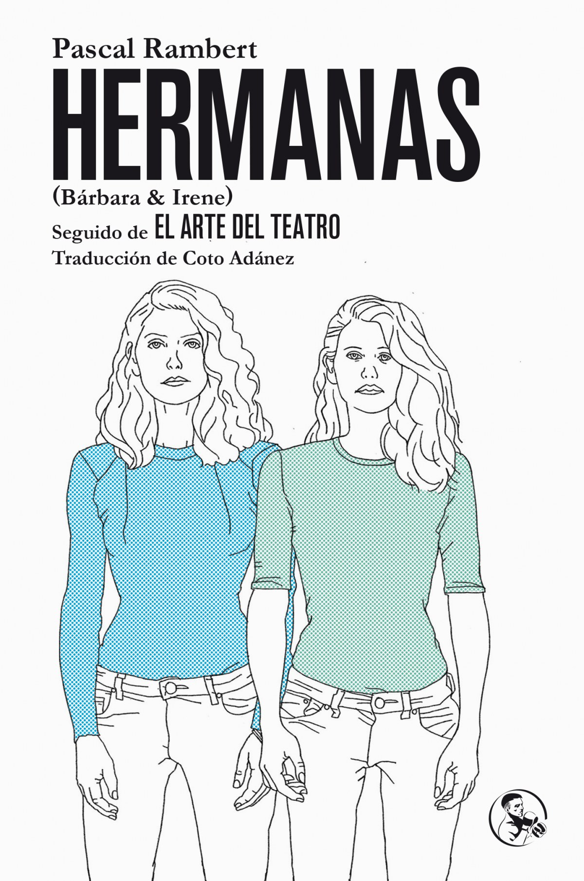 HERMANAS (BÁRBARA & IRENE), SEGUIDO DE EL ARTE DEL TEATRO