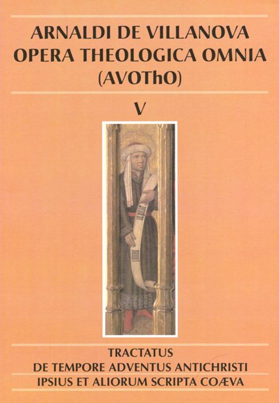 Arnaldi de Villanova Tractatus de tempore adventus Antichristi