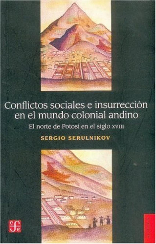 Conflictos sociales e insurrección en el mundo colonial andino : El norte de Potosí en el siglo XVII