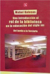 Una introducción al rol de la biblioteca en la educación del siglo XXI : Del Jardín a la Terciaria