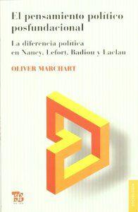 El pensamiento político posfundacional. La diferencia política en Nancy, Lefort, Badiou y Laclau
