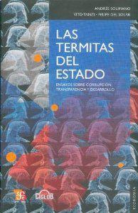 Las termitas del Estado : Ensayos sobre corrupción, transparencia y desarrollo