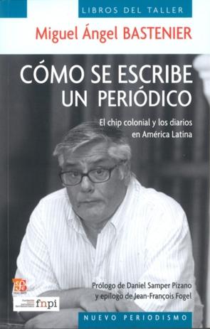 Cómo se escribe un periódico : El chip colonial y los diarios en América Latina