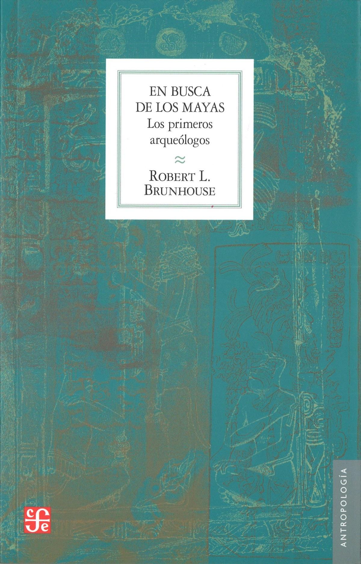 En busca de los mayas : los primeros arqueólogos