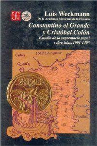 Constantino el Grande y Cristóbal Colón : estudio de la supremacía papal sobre islas, 1091-1493