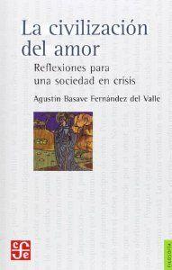 La civilización del amor : Reflexiones para una sociedad en crisis