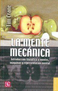 La mente mecánica : Introducción filosófica a mentes, máquinas y representación mental