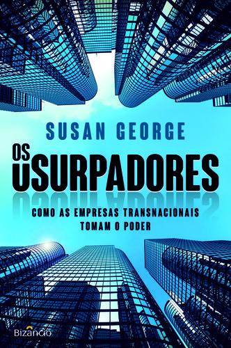 Os Usurpadores: Como As Empresas Transnacionais Tomam o Poder