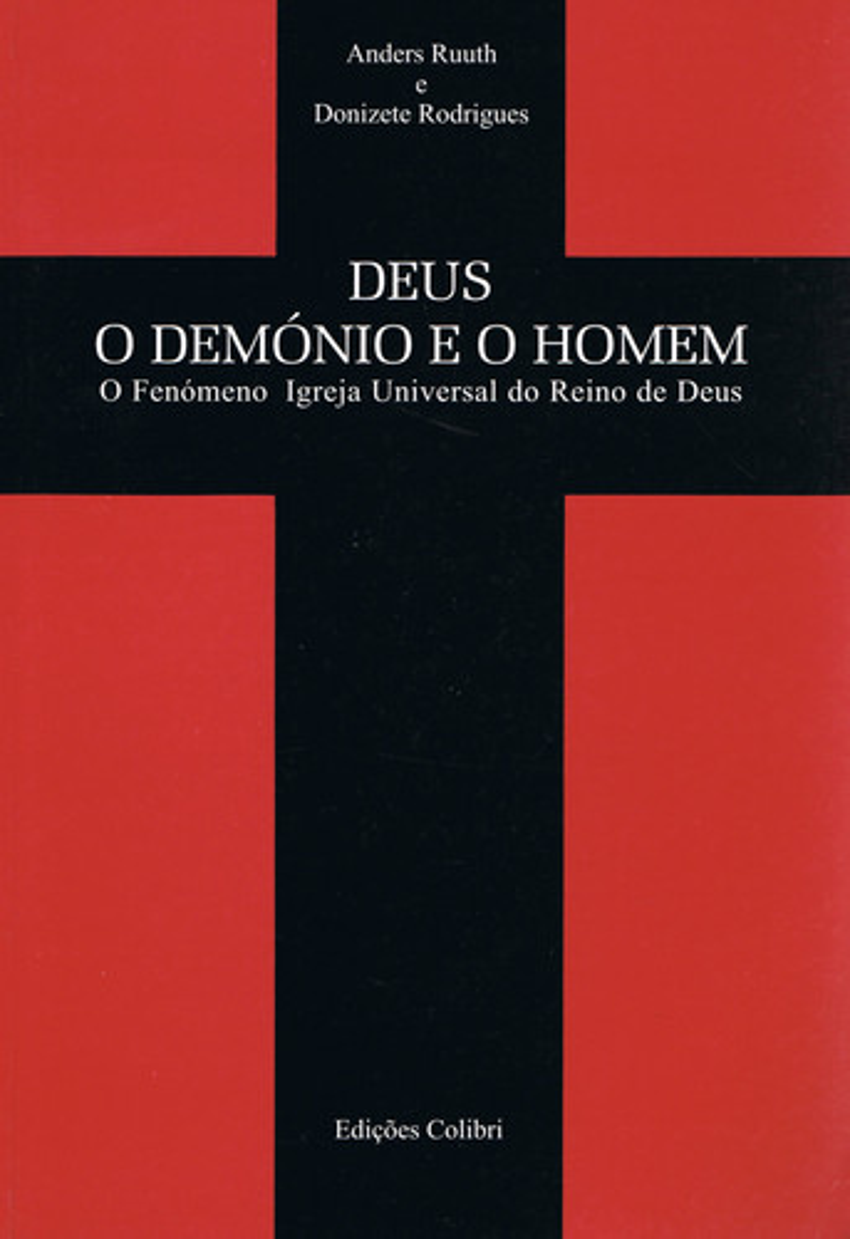 DEUS, O DEMÓNIO E O HOMEM O FENÓMENO IGREJA UNIVERSAL DO REINO DE DEUS