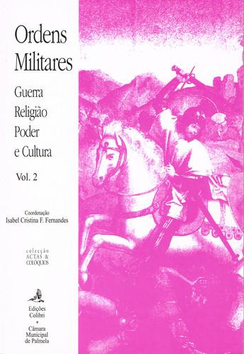 ORDENS MILITARES GUERRA, RELIGIÃO, PODER E CULTURA (2 VOLS.)