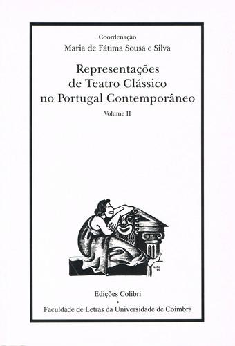 REPRESENTAÇÕES DE TEATRO CLÁSSICO NO PORTUGAL CONTEMPORÂNEO 2.º VOL.
