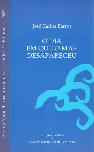 O DIA EM QUE O MAR DESAPARECEU PRÉMIO MANUEL TEXEIRA GOMES 2002 (CONTO - 2.º PRÉMIO)