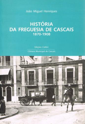 HISTÓRIA DA FREGUESIA DE CASCAIS: 1870-1908 - UMA PROPOSTA DE ESTUDO
