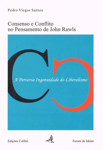 CONSENSO E CONFLITO NO PENSAMENTO DE JOHN RAWLS A PERVERSA INGENUIDADE DO LIBERALISMO