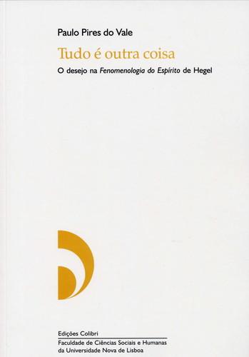 TUDO É OUTRA COISA - O DESEJO NA FENOMENOLOGIA DO ESPÍRITO DE HEGEL.