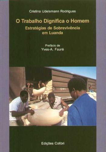O TRABALHO DIGNIFICA O HOMEMESTRATÉGIAS DE SOBREVIVÊNCIA EM LUANDA