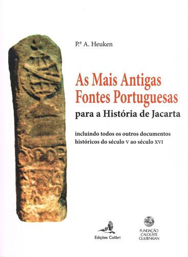 AS MAIS ANTIGAS FONTES PORTUGUESES - PARA A HISTÓRIA DE JACARTA: INCLUINDO TODOS OS OUTROS DOCUMENTO