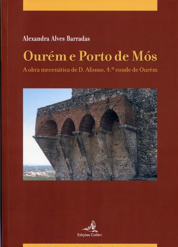 OURÉM E PORTO DE MÓSA OBRA MECENÁTICA DE D. AFONSO, 4.º CONDE DE OURÉM.
