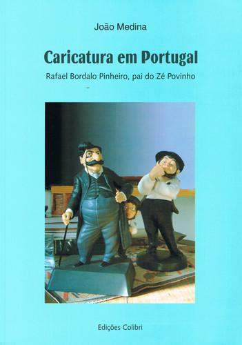 CARICATURA EM PORTUGALRAFAEL BORDALO PINHEIRO, PAI DO ZÉ POVINHO