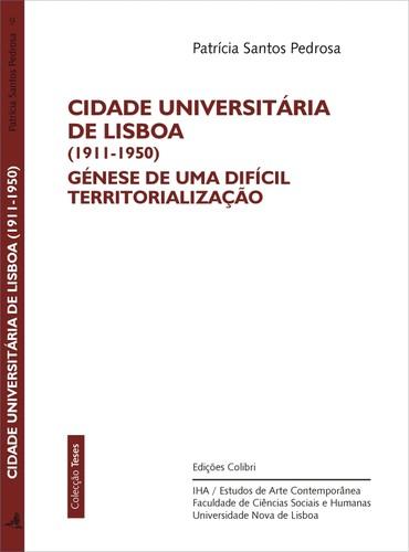 CIDADE UNIVERSITÁRIA DE LISBOA (1911-1950) GÉNESE DE UMA DIFÍCIL TERRITORIALIZAÇÃO