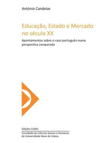 EDUCAÇÃO, ESTADO E MERCADO NO SÉCULO XX APONTAMENTOS SOBRE O CASO PORTUGUÊS NUMA PERSPECTIVA COMPARA