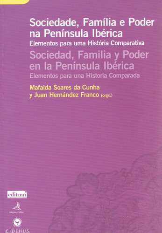 SOCIEDADE, FAMÍLIA E PODER NA PENÍNSULA IBÉRICA - ELEMENTOS PARA UMA HISTÓRIA COMPARADA