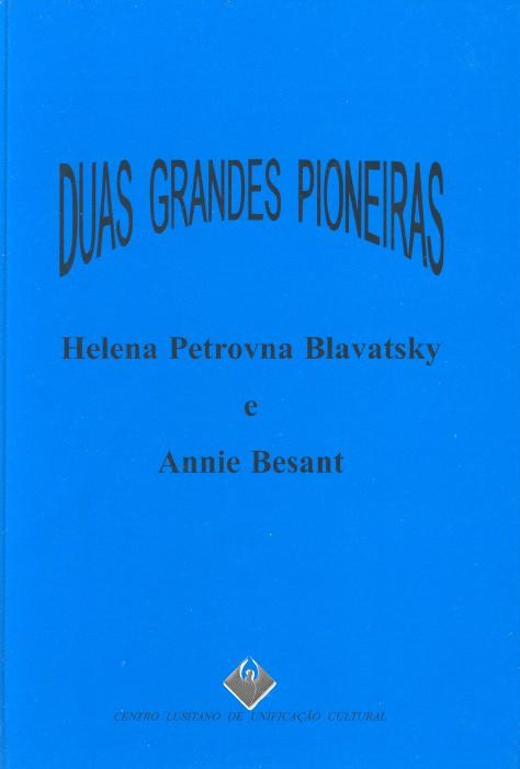 Duas Grandes Pioneiras: Helena Petrovna Blavatsky e Annie Besant