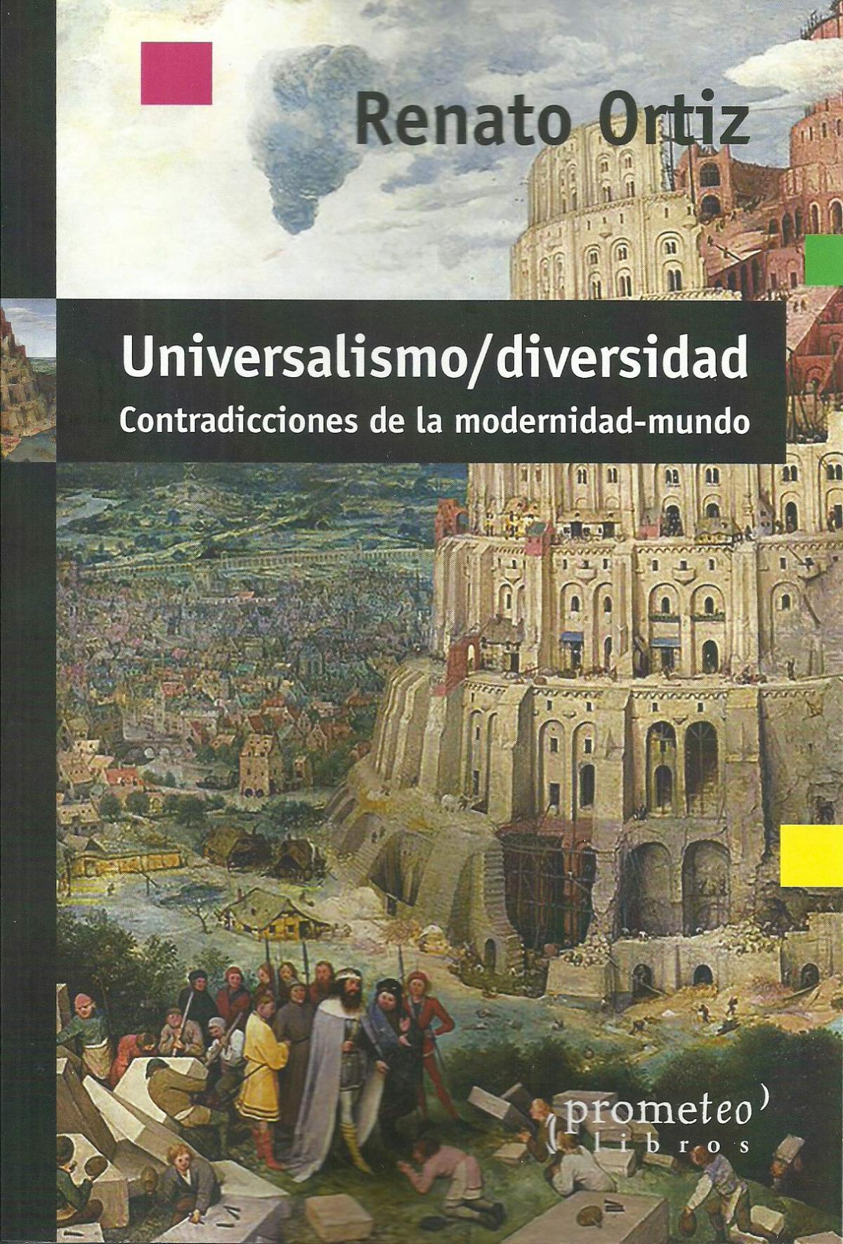 Universalismo-Diversidad : contradicciones de la modernidad-mundo / Renato Ortiz ; traducción Roxana Cabello.