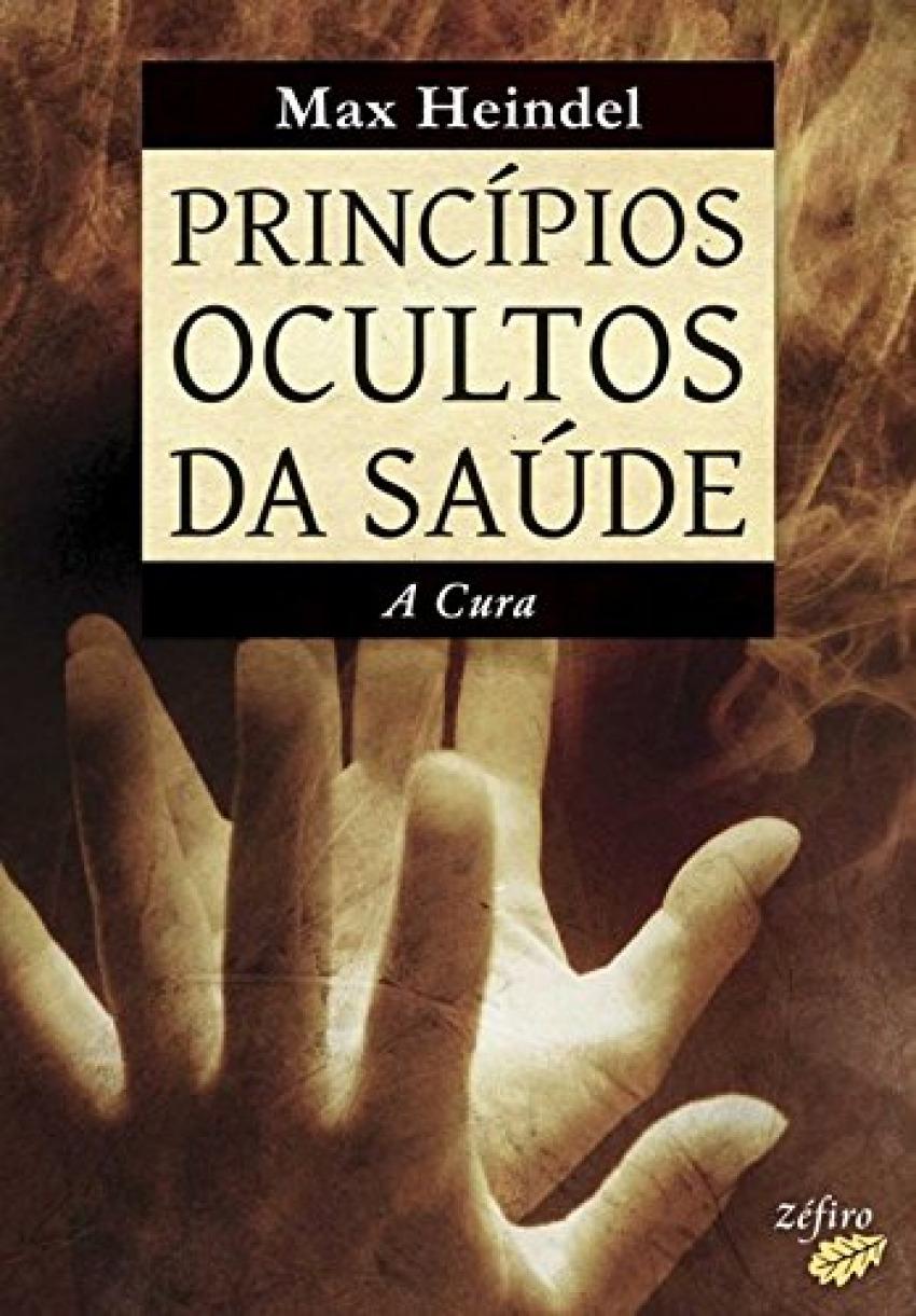 PRINCÍPIOS OCULTOS DA SAÚDE - A CURA