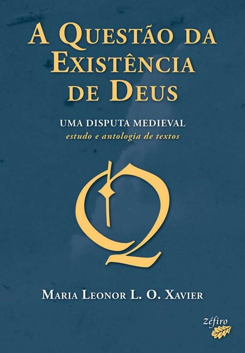 A QUESTÃO DA EXISTÊNCIA DE DEUS - UMA DISPUTA MEDIEVAL