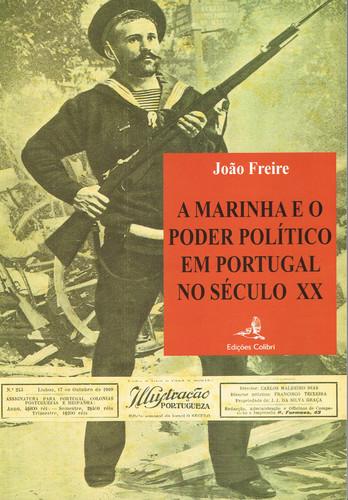 A MARINHA E O PODER POLÍTICO EM PORTUGAL NO SÉCULO XX