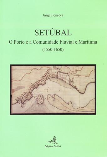 SETÚBAL - O PORTO E A COMUNIDADE FLUVIAL E MARÍTIMA (1550-1650)