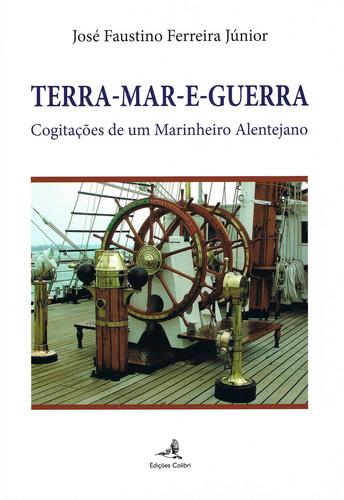 TERRA-MAR-E-GUERRA - COGITAÇÕES DE UM MARINHEIRO ALENTEJANO