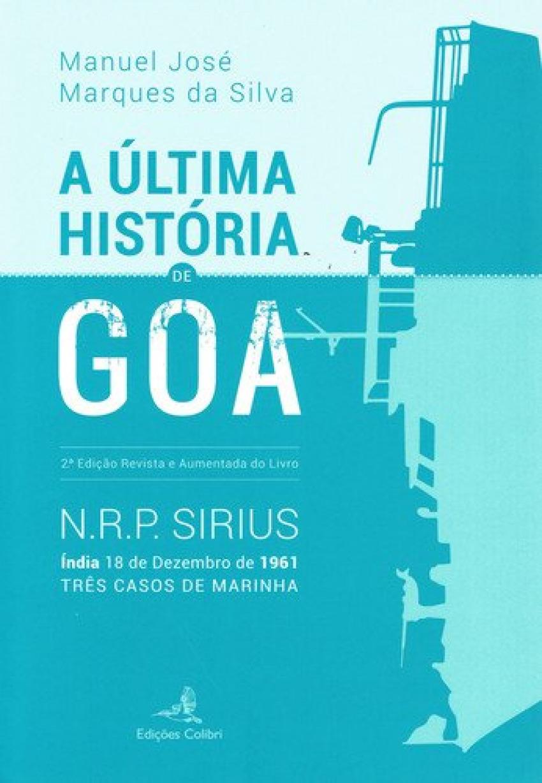 A ÚLTIMA HISTÓRIA DE GOA 2.ª ED. REVISTA E AUMENTADA DE N.R.P. SIRIUS. ÍNDIA 18 DE DEZEMBRO DE 1961