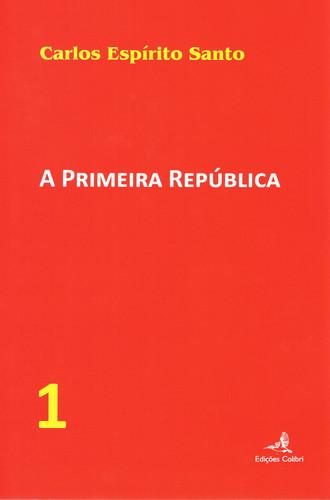 A PRIMEIRA REPÚBLICA û VOL. 1