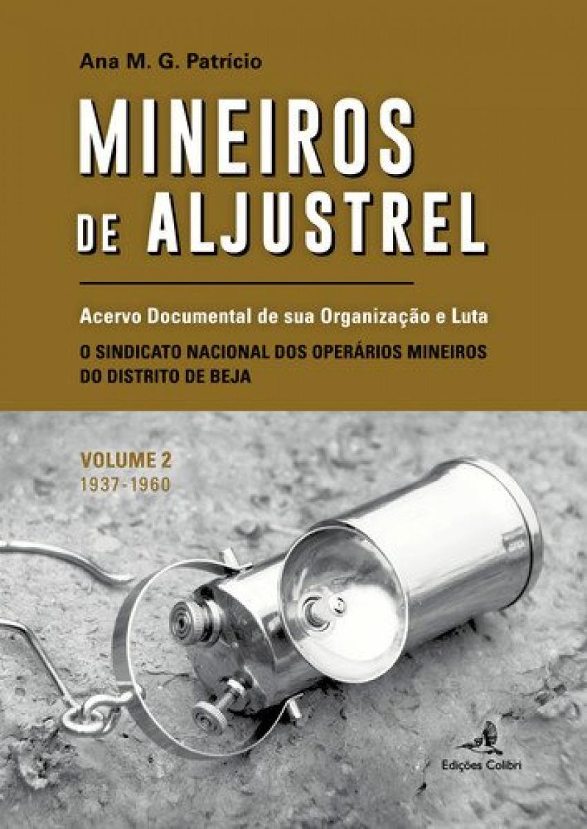MINEIROS DE ALJUSTREL: (VOL. 2)ACERVO DOCUMENTAL DE SUA ORGANIZAÇÃO E LUTA