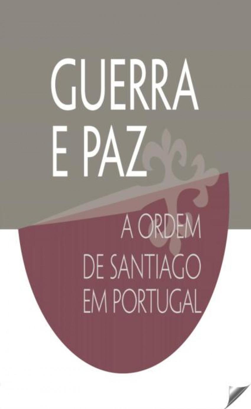 GUERRA E PAZ - A ORDEM DE SANTIAGO EM PORTUGAL