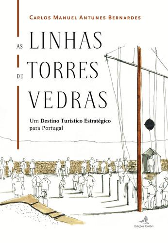 AS LINHAS DE TORRES VEDRAS: UM DESTINO TURISTICO ESTRATEGICO PARA PORTUGAL