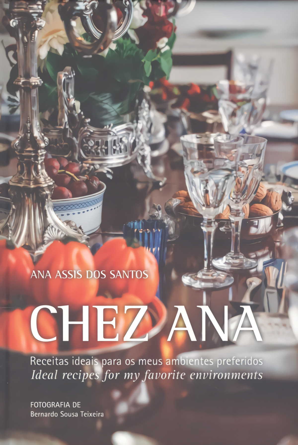 CHEZ ANA: RECEITAS IDEAIS PARA OS MEUS AMBIENTES PREFERIDOS