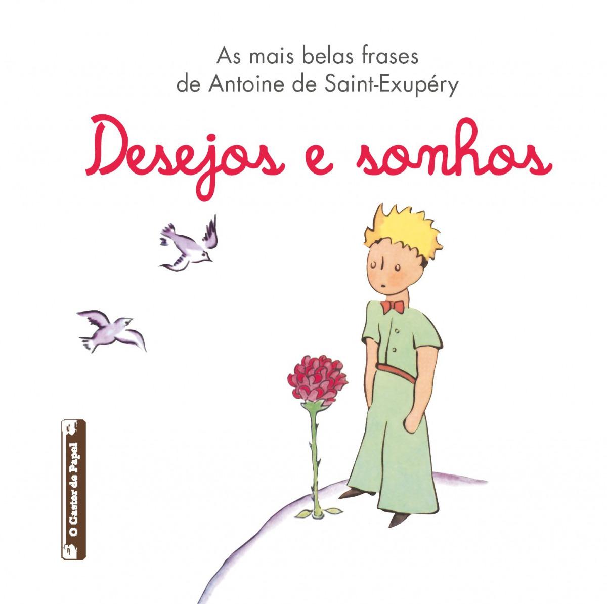 As mais belas frases de Antoine de Antoine de Saint-Exupéry:Desejos e Sonhos