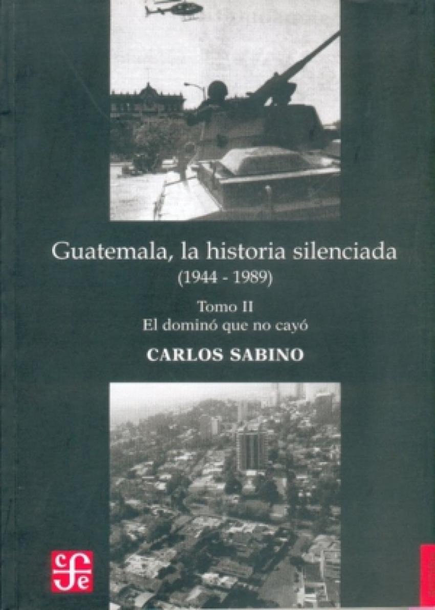 Guatemala, la historia silenciada (1944 - 1989), II : El dominio que no cayó