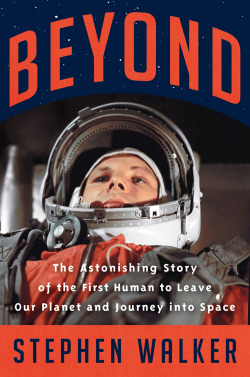 BEYOND: THE ASTONISING STORY OF THE FIRST HUMAN TO LEAVE OUR PLANET