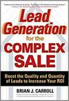 LEAD GENERATION FOR THE COMPLEX SALE: BOOST TH QUALITY AND QUANTITY OF LEADS TO INCREASE YOUR ROI