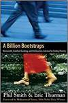 A BILLION BOOTSTRAPS: MICROCREDIT, BAREFOOT BANKING AND THE BUSINESS SOLUTION FOR ENDING POVERTY