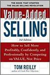 VALUE-ADDED SELLING: HOW TO SELL MORE PROFITABLY, CONFIDENTLY, AND PROFESSIONALLY BY COMPETING ON VA