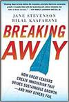 BREAKING AWAY: HOW GREAT LEADERS CREATE INNOVATION THAT DRIVES SUSTAINABLE GROWTH - AND WHY OTHERS F