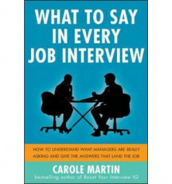 WHAT TO SAY IN EVERY JOB INTERVIEW: HOW TO UNDERSTAND WHAT MANAGERS ARE REALLY ASKING AND GIVE THE A