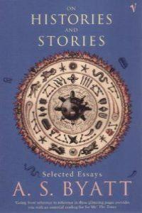 ++ (BYATT).ON HISTORY AND STORIES