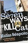 Seven Ways to Kill a Cat