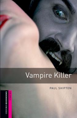 Oxford Bookworms. Starter: Vampire Killer Edition 08